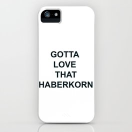 Gotta Love that Haberkorn iPhone Case