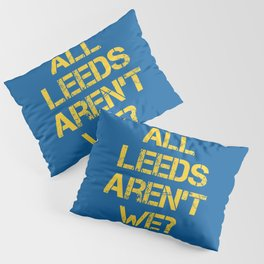 All Leeds Aren't We? Pillow Sham