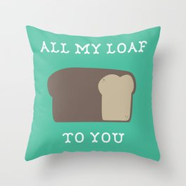 All My Loaf to You Throw Pillow