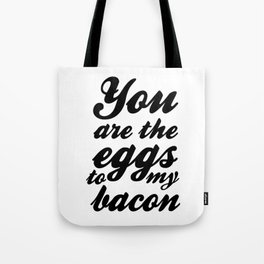 You are the eggs to my bacon Tote Bag