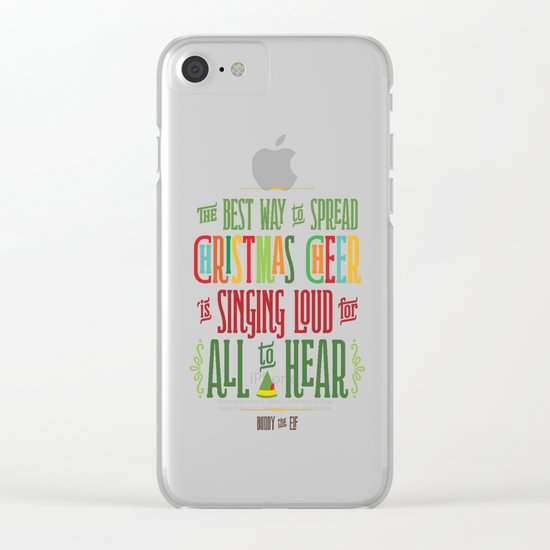 Buddy the Elf! The Best Way to Spread Christmas Cheer is Singing Loud for All to Hear Clear iPhone Case