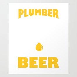Funny Costume For Plumber. Beer Shirt Art Print