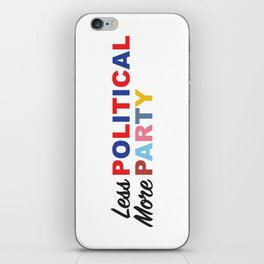 Less Political // More Party iPhone Skin