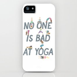No One is Bad at Yoga iPhone Case