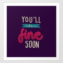 You'll Be Fine Soon Art Print