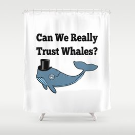 Can We Really Trust Whales? Shower Curtain