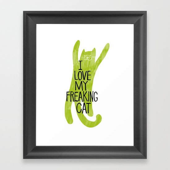 I love my freaking cat. Framed Art Print