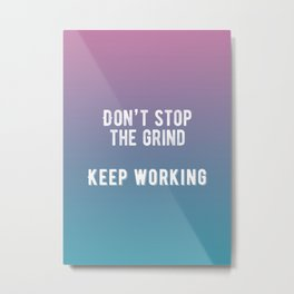 Inspirational - Don't Stop The Grind Metal Print