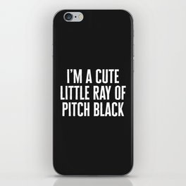 Little Ray Of Pitch Black Funny Quote iPhone Skin