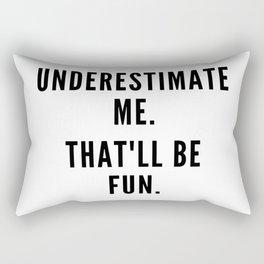 Underestimate me, that'll be fun. Rectangular Pillow
