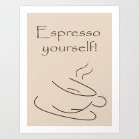 Coffee - Espresso Yourself Art Print