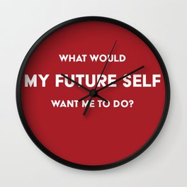 What would my future self want me to do? Wall Clock