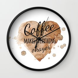 """Quote """"Coffee makes everything okayer"""" on watercolor background Wall Clock"""