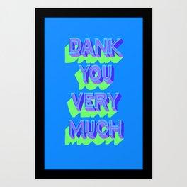 A Dank You Very Much Art Print