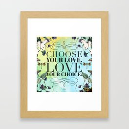 Choose your Love, Love your Choice Framed Art Print