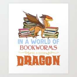 Book Lover Gift - In a World Of Bookworms Be A Book Dragon Art Print