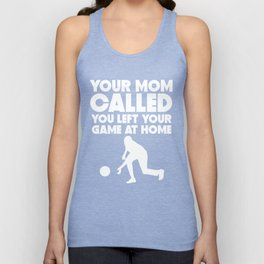 Your Mom Called You Left Your Game At Home Bowling Unisex Tank Top