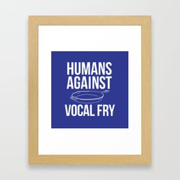 DOWN WITH VOCAL FRY! Framed Art Print