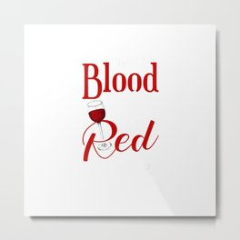 Funny My Blood Type Is Red Wine A Glass Of Wine Lovers Gift T-Shirt Metal Print