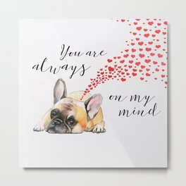 You are always on my mind Metal Print