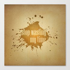 stop wasting my time Canvas Print