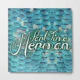 Part Time Merman Metal Print