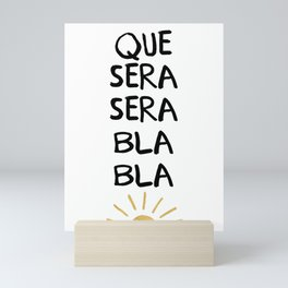 QUE SERA SERA BLA BLA - music lyric quote Mini Art Print