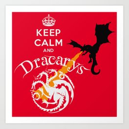 Keep Calm and Drakarys Art Print