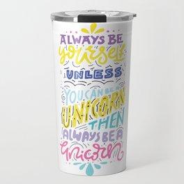 Be yourself, unicorn Travel Mug