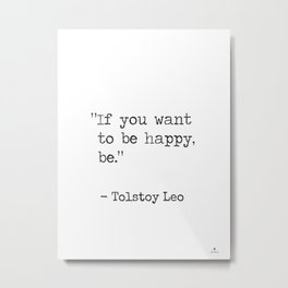 """""""If you want to be happy, be.""""  Tolstoy Leo Metal Print"""