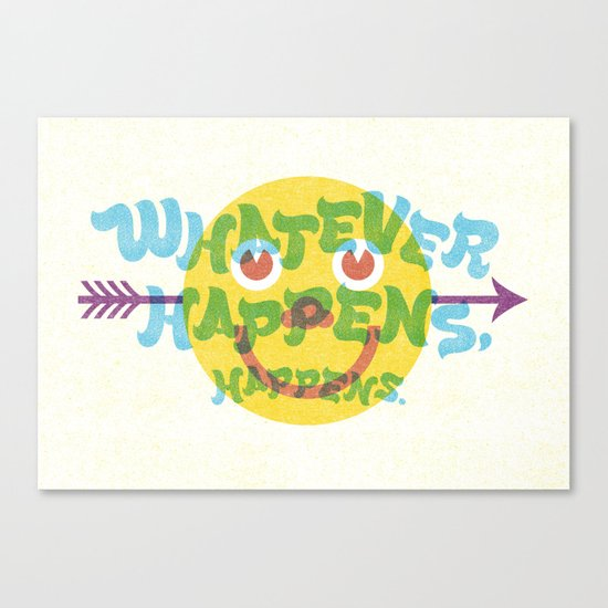 Whatever Happens, Happens. Canvas Print