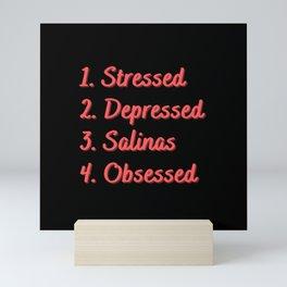 Stressed. Depressed. Salinas. Obsessed. Mini Art Print
