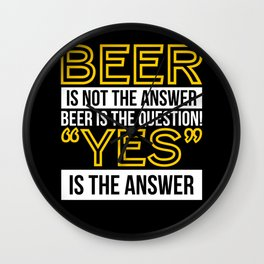 Beer, Yes is The Only Answer Gift Wall Clock
