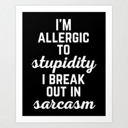 Allergic To Stupidity Funny Quote Art Print