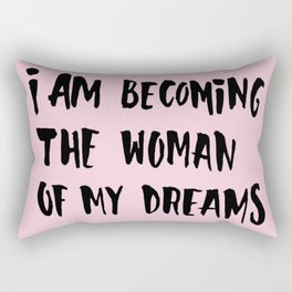 I Am Becoming The Woman Of My Dreams Rectangular Pillow