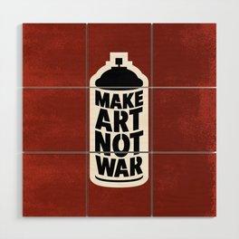 Make Art Not War, Blk, Red + Wht Wood Wall Art