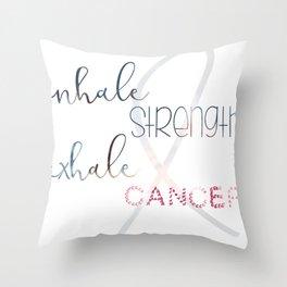 Inhale Strength Exhale Cancer 2  Throw Pillow