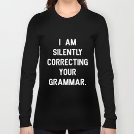I Am Silently Correcting Your Grammar Funny Ladies Soft Teacher T-Shirts Long Sleeve T-shirt