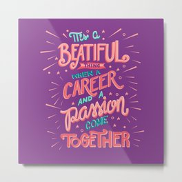 Career and Passion Come Together Metal Print