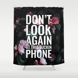 Don't look again at this fuckin phone - flowers Shower Curtain