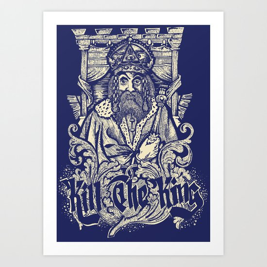 Kill The king Art Print