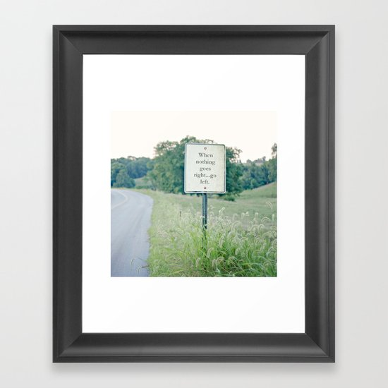 When nothing goes right go left.  Framed Art Print