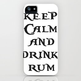 Keep Calm and drink rum - pirate inspired quote iPhone Case