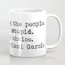 """Because saving the people you love isn't stupid. It isn't even a choice"" -Kami Garcia Coffee Mug"
