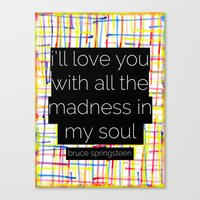 springsteen Canvas Prints featuring i'll love you with all the madness in my soul- bruce springsteen by MisfitIsle
