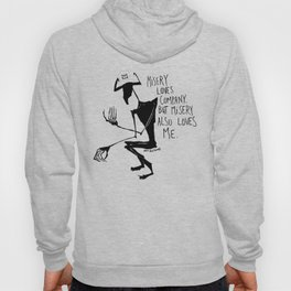 misery loves company, but misery also loves me Hoody