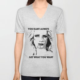 You Kant Always Get What You Want Unisex V-Neck