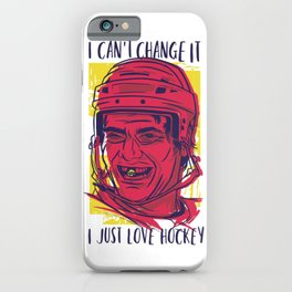 "Funny ""I Can't Change it, I just Love Hockey"" iPhone Case"