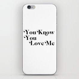 you know you love me iPhone Skin