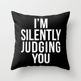 I'M SILENTLY JUDGING YOU (Black & White) Throw Pillow